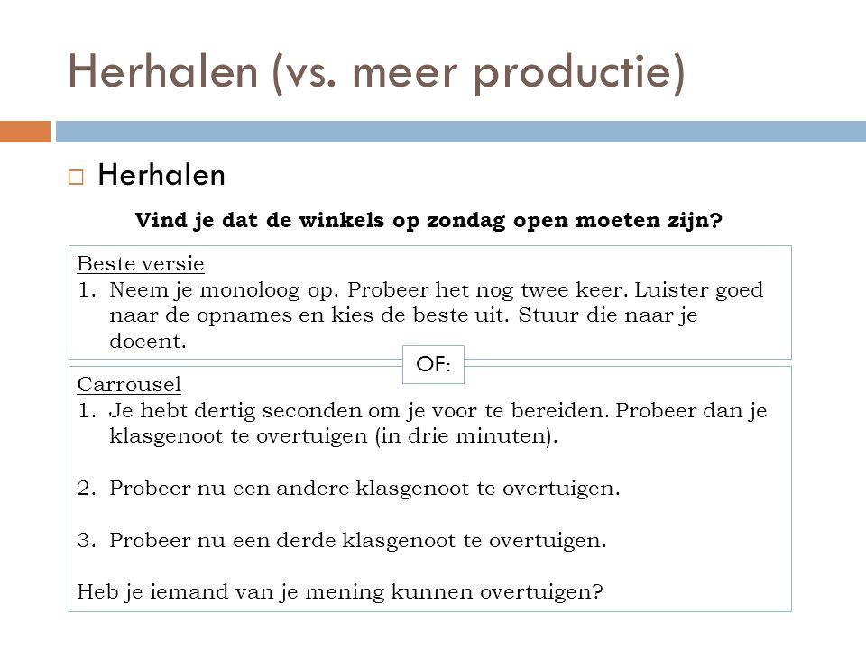 Herhalen (vs. meer productie)