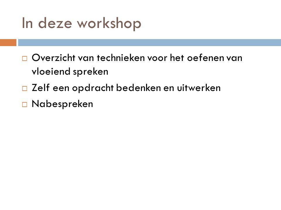 In deze workshop Overzicht van technieken voor het oefenen van vloeiend spreken. Zelf een opdracht bedenken en uitwerken.