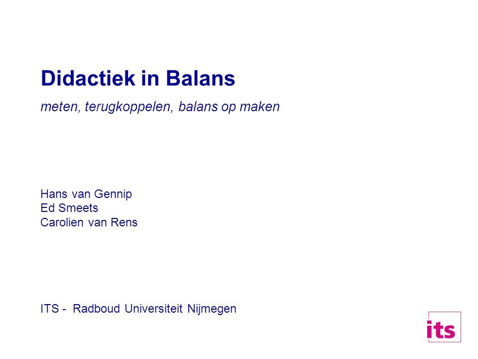 Didactiek in Balans meten, terugkoppelen, balans op maken Hans van Gennip Ed Smeets Carolien van Rens ITS - Radboud Universiteit Nijmegen