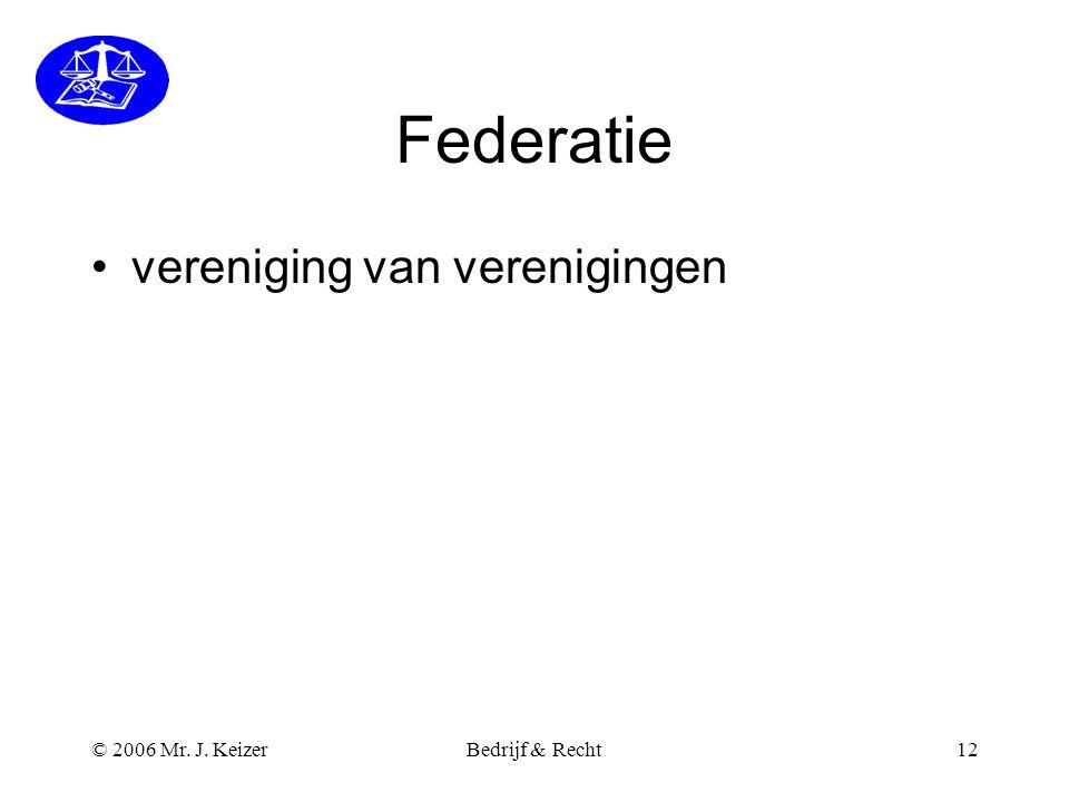 Federatie vereniging van verenigingen © 2006 Mr. J. Keizer