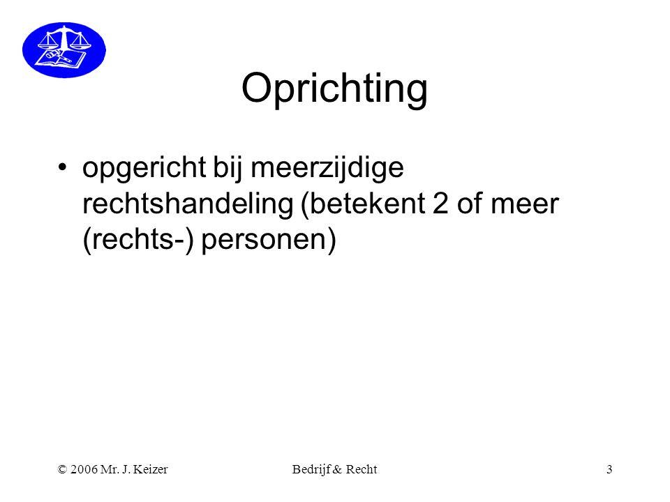 Oprichting opgericht bij meerzijdige rechtshandeling (betekent 2 of meer (rechts-) personen) © 2006 Mr. J. Keizer.