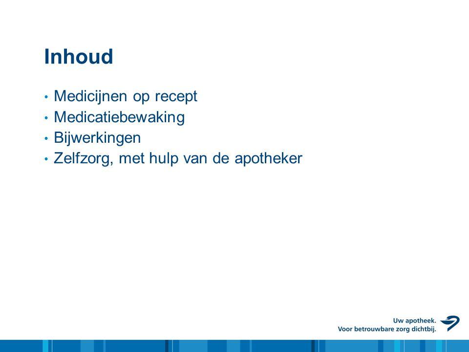 Inhoud Medicijnen op recept Medicatiebewaking Bijwerkingen