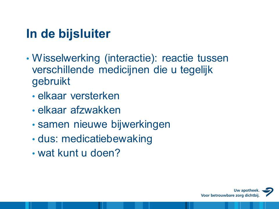 In de bijsluiter Wisselwerking (interactie): reactie tussen verschillende medicijnen die u tegelijk gebruikt.