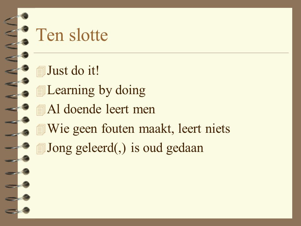 Ten slotte Just do it! Learning by doing Al doende leert men