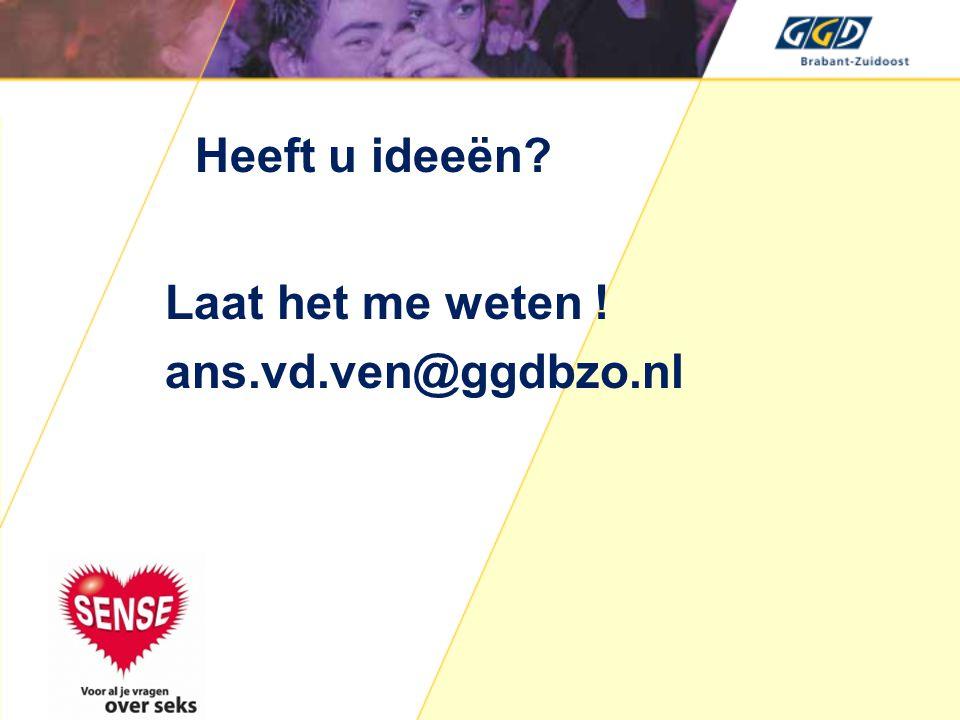 Heeft u ideeën Laat het me weten ! ans.vd.ven@ggdbzo.nl