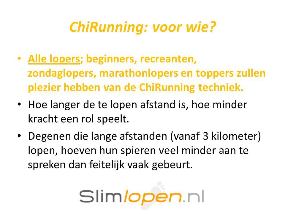 ChiRunning: voor wie Alle lopers; beginners, recreanten, zondaglopers, marathonlopers en toppers zullen plezier hebben van de ChiRunning techniek.