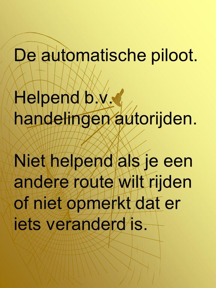 De automatische piloot. Helpend b. v. handelingen autorijden