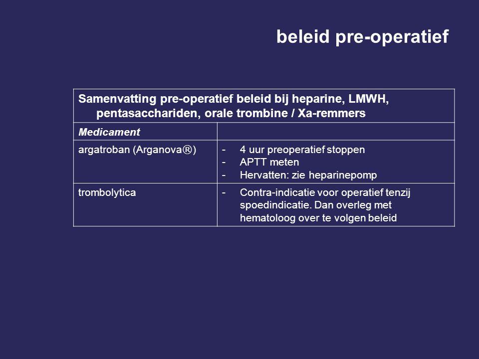 beleid pre-operatief Samenvatting pre-operatief beleid bij heparine, LMWH, pentasacchariden, orale trombine / Xa-remmers.