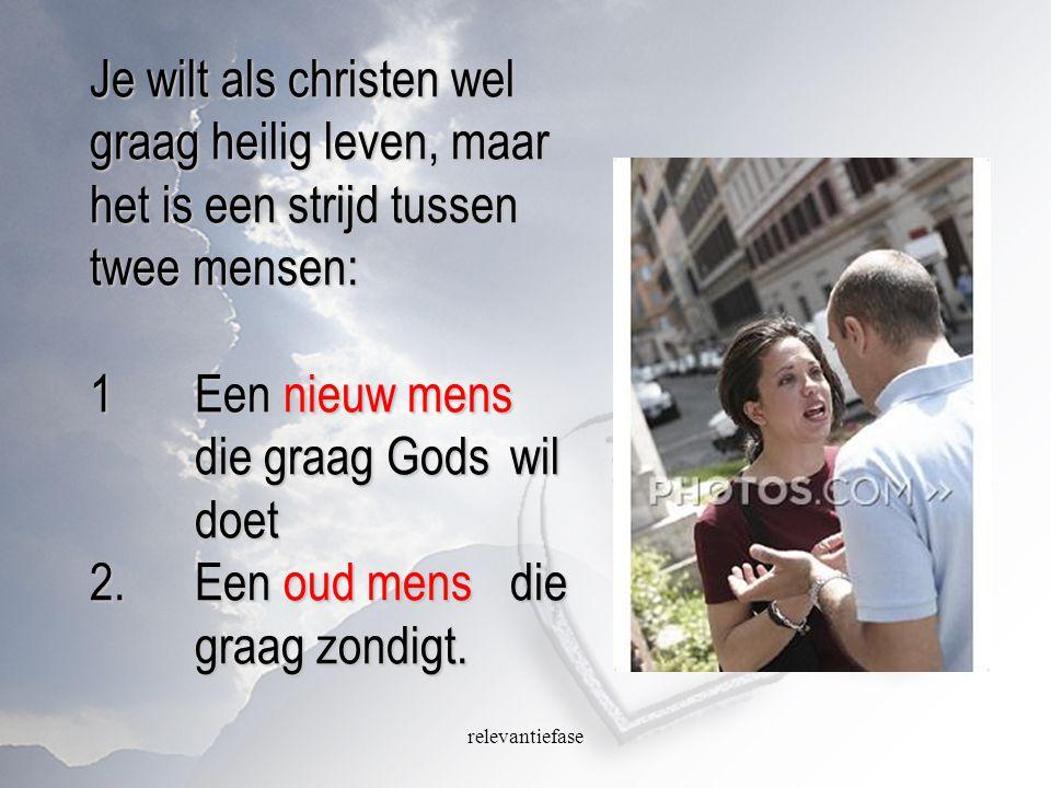 Je wilt als christen wel graag heilig leven, maar het is een strijd tussen twee mensen: 1 Een nieuw mens die graag Gods wil doet 2. Een oud mens die graag zondigt.