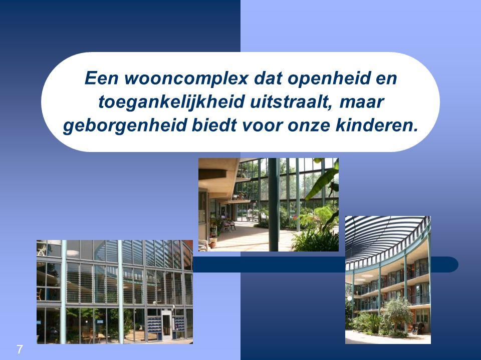 Een wooncomplex dat openheid en toegankelijkheid uitstraalt, maar geborgenheid biedt voor onze kinderen.