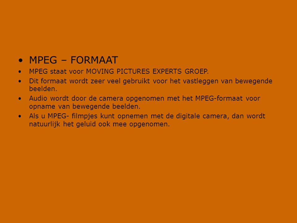 MPEG – FORMAAT MPEG staat voor MOVING PICTURES EXPERTS GROEP.