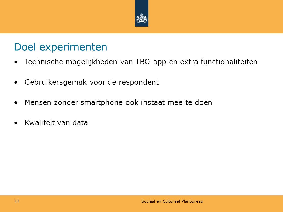 Doel experimenten Technische mogelijkheden van TBO-app en extra functionaliteiten. Gebruikersgemak voor de respondent.