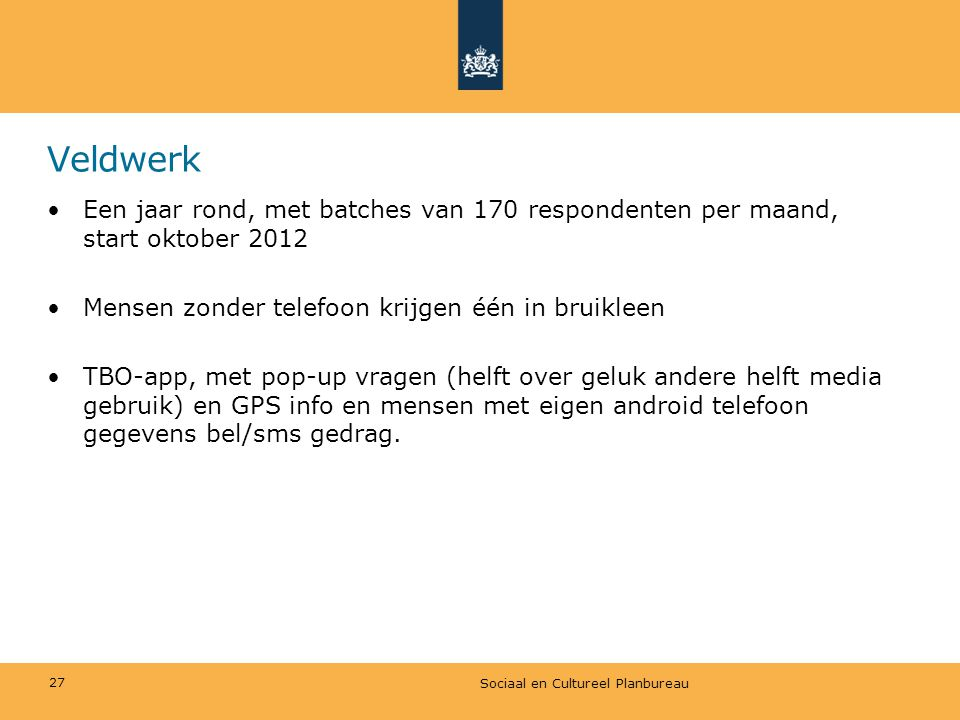 Veldwerk Een jaar rond, met batches van 170 respondenten per maand, start oktober 2012. Mensen zonder telefoon krijgen één in bruikleen.