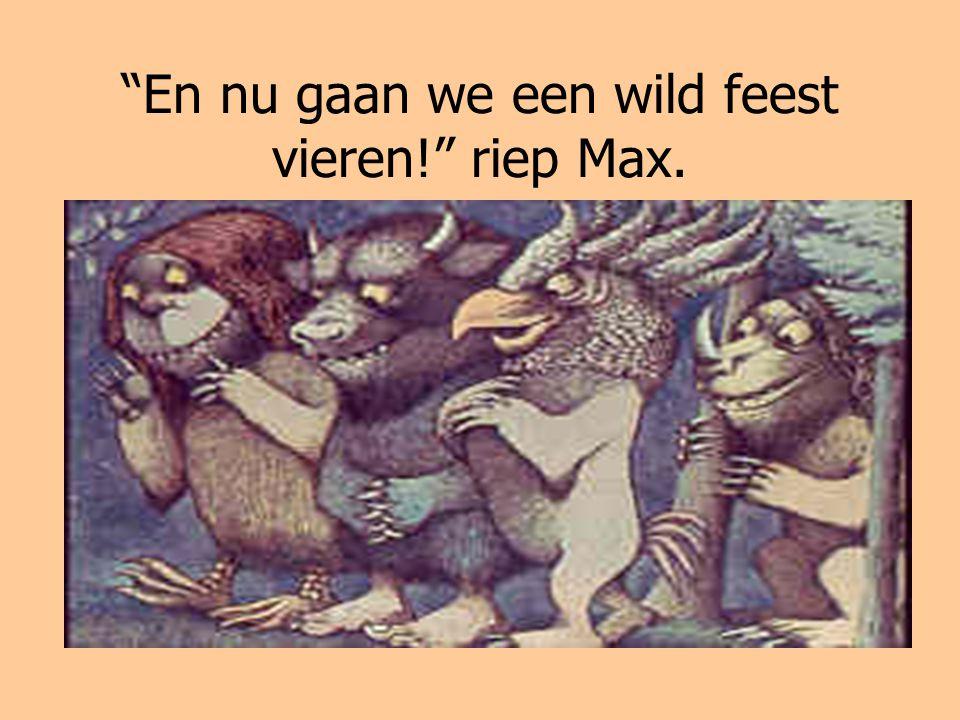 En nu gaan we een wild feest vieren! riep Max.