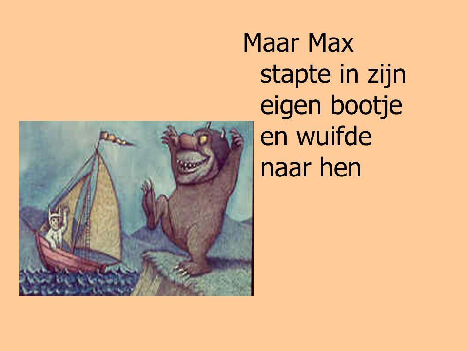 Maar Max stapte in zijn eigen bootje en wuifde naar hen