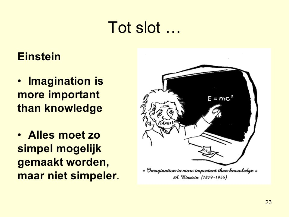 Tot slot … Einstein Imagination is more important than knowledge