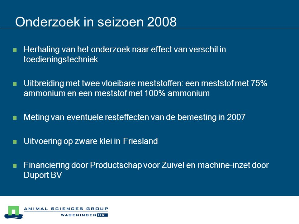 Onderzoek in seizoen 2008 Herhaling van het onderzoek naar effect van verschil in toedieningstechniek.