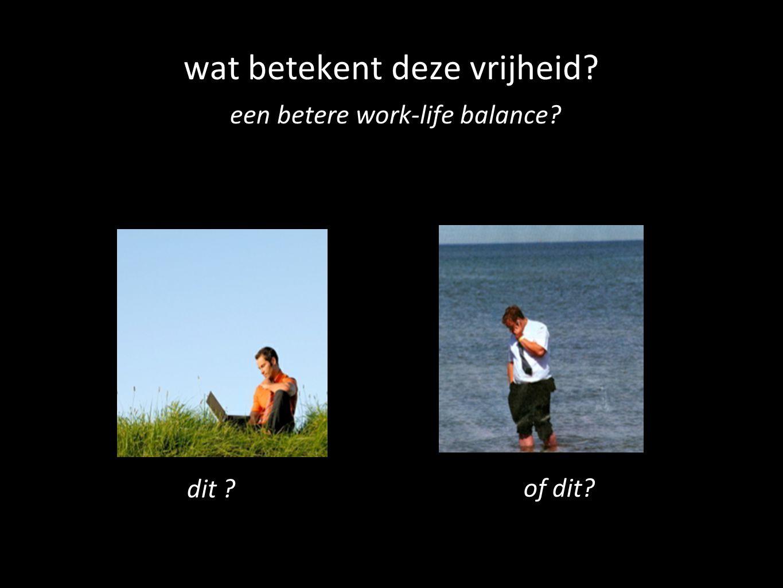 wat betekent deze vrijheid een betere work-life balance