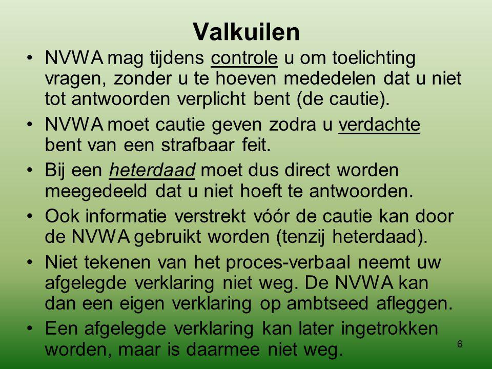 Valkuilen NVWA mag tijdens controle u om toelichting vragen, zonder u te hoeven mededelen dat u niet tot antwoorden verplicht bent (de cautie).