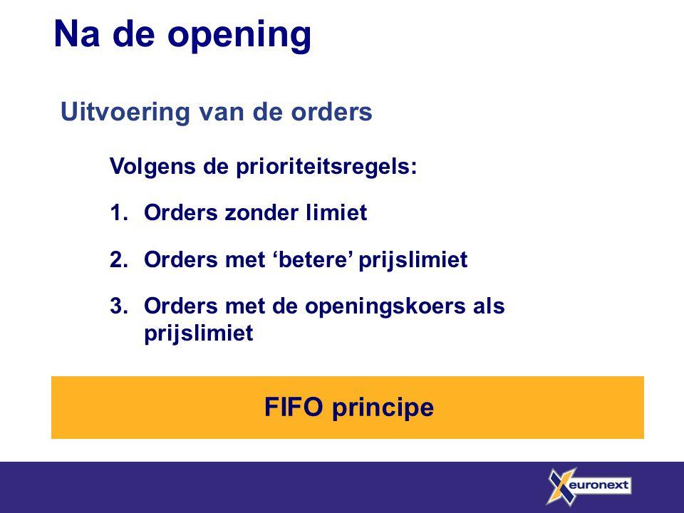 Na de opening Uitvoering van de orders FIFO principe