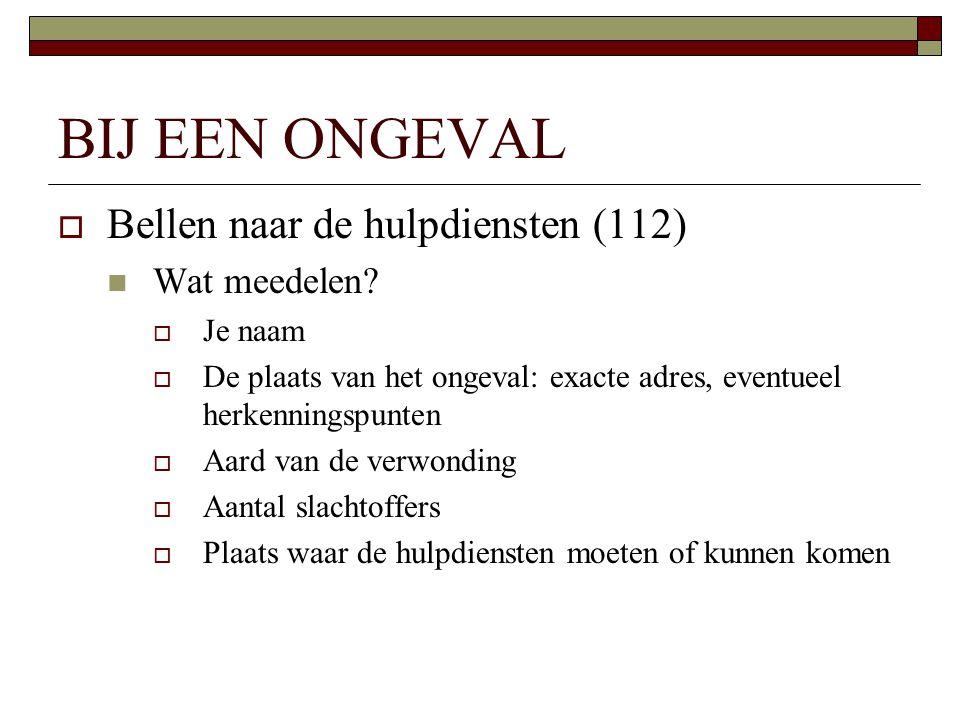 BIJ EEN ONGEVAL Bellen naar de hulpdiensten (112) Wat meedelen