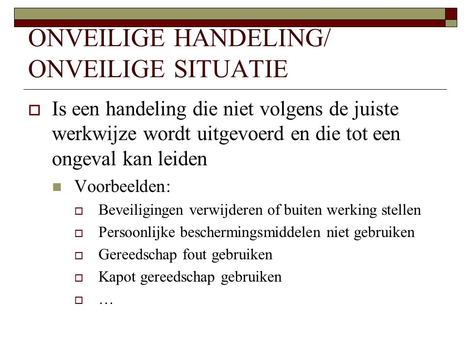 ONVEILIGE HANDELING/ ONVEILIGE SITUATIE