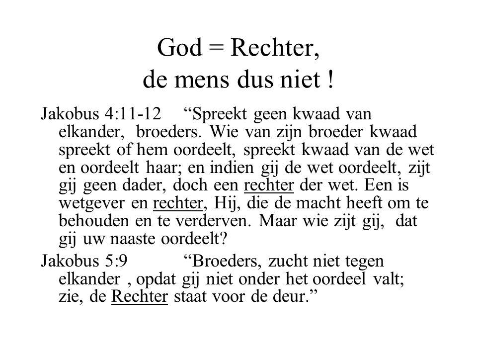God = Rechter, de mens dus niet !