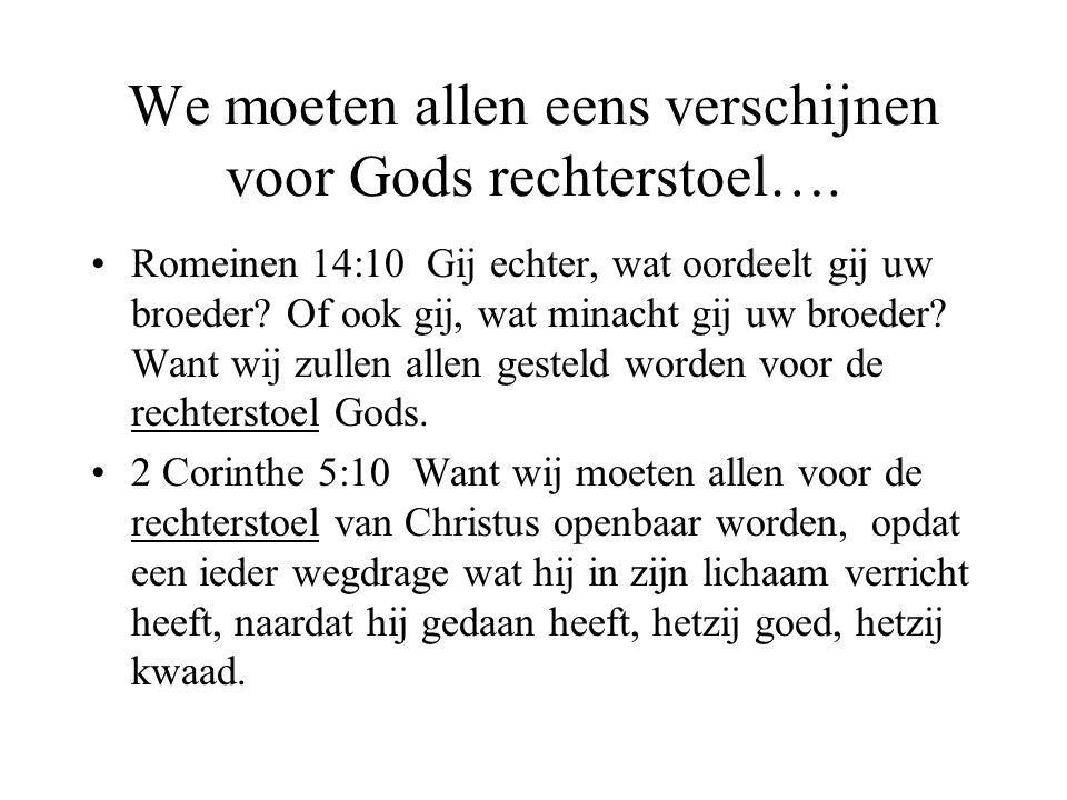 We moeten allen eens verschijnen voor Gods rechterstoel….