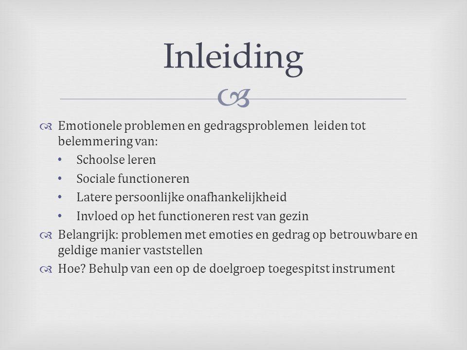 Inleiding Emotionele problemen en gedragsproblemen leiden tot belemmering van: Schoolse leren. Sociale functioneren.