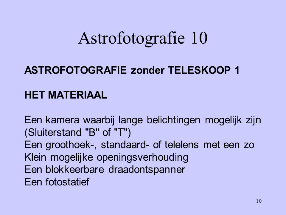 Astrofotografie 10 ASTROFOTOGRAFIE zonder TELESKOOP 1 HET MATERIAAL