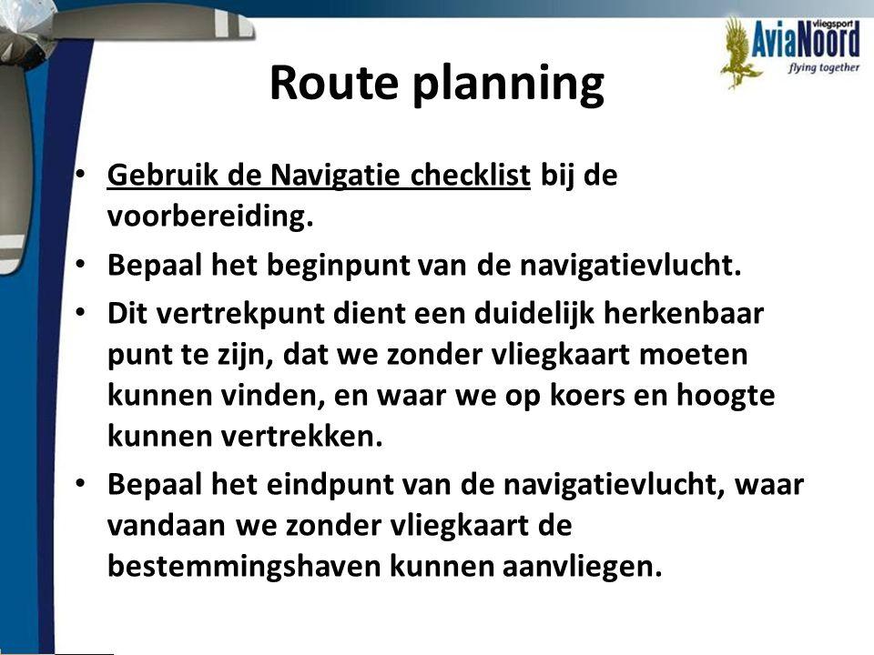 Route planning Gebruik de Navigatie checklist bij de voorbereiding.