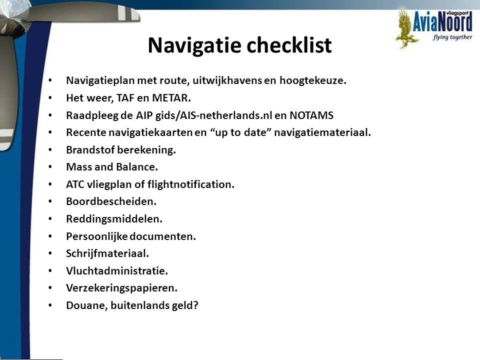 Navigatie checklist Navigatieplan met route, uitwijkhavens en hoogtekeuze. Het weer, TAF en METAR.