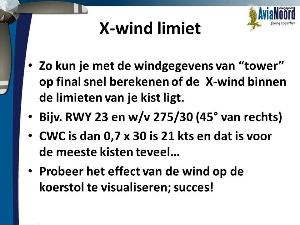 X-wind limiet Zo kun je met de windgegevens van tower op final snel berekenen of de X-wind binnen de limieten van je kist ligt.
