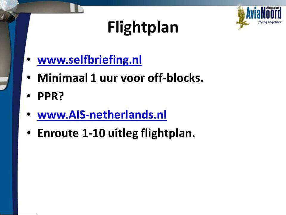 Flightplan www.selfbriefing.nl Minimaal 1 uur voor off-blocks. PPR