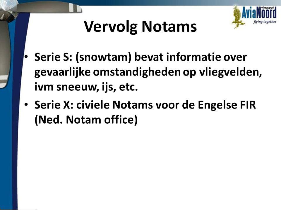 Vervolg Notams Serie S: (snowtam) bevat informatie over gevaarlijke omstandigheden op vliegvelden, ivm sneeuw, ijs, etc.