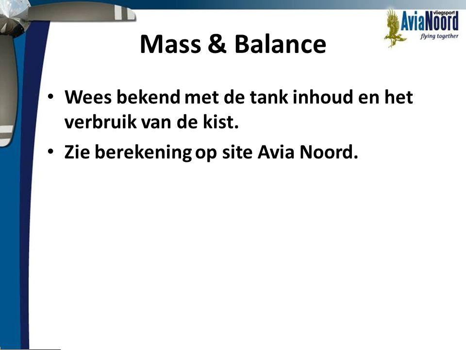 Mass & Balance Wees bekend met de tank inhoud en het verbruik van de kist.