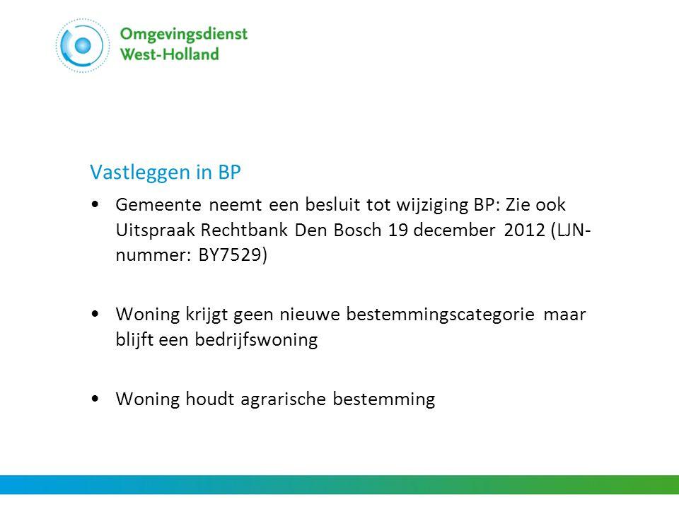 Vastleggen in BP Gemeente neemt een besluit tot wijziging BP: Zie ook Uitspraak Rechtbank Den Bosch 19 december 2012 (LJN-nummer: BY7529)