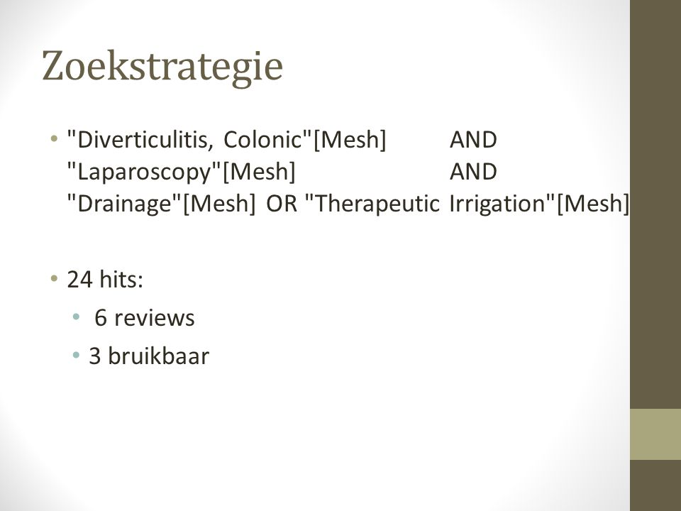 Zoekstrategie Diverticulitis, Colonic [Mesh] AND Laparoscopy [Mesh] AND Drainage [Mesh] OR Therapeutic Irrigation [Mesh]