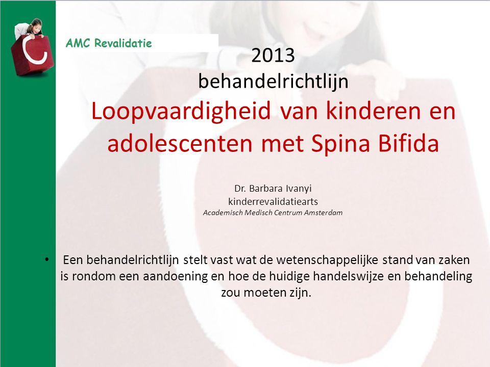 2013 behandelrichtlijn Loopvaardigheid van kinderen en adolescenten met Spina Bifida Dr. Barbara Ivanyi kinderrevalidatiearts Academisch Medisch Centrum Amsterdam