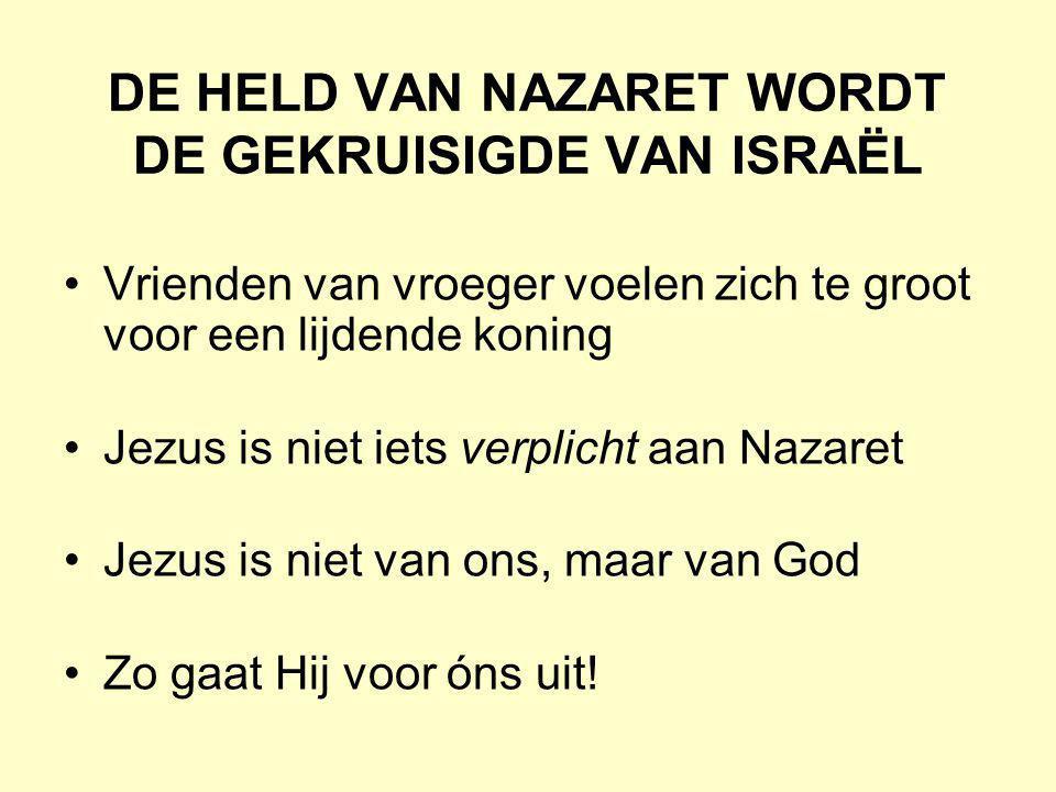 DE HELD VAN NAZARET WORDT DE GEKRUISIGDE VAN ISRAËL