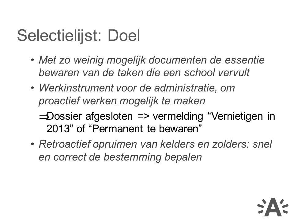 Selectielijst: Doel Met zo weinig mogelijk documenten de essentie bewaren van de taken die een school vervult.
