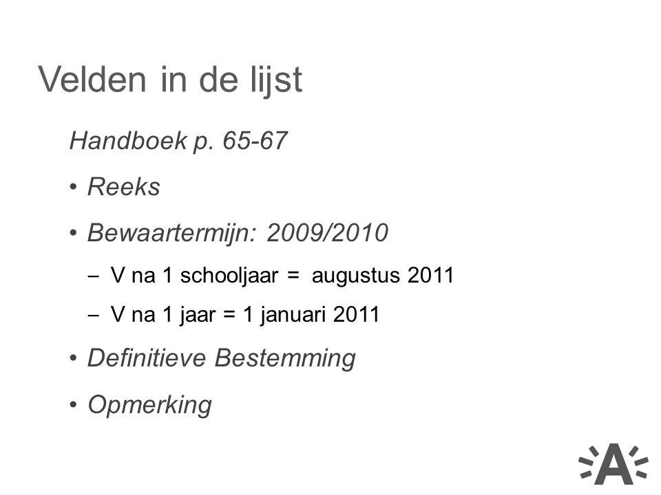Velden in de lijst Handboek p. 65-67 Reeks Bewaartermijn: 2009/2010