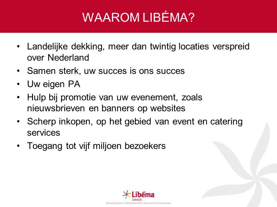 WAAROM LIBÉMA Landelijke dekking, meer dan twintig locaties verspreid over Nederland. Samen sterk, uw succes is ons succes.