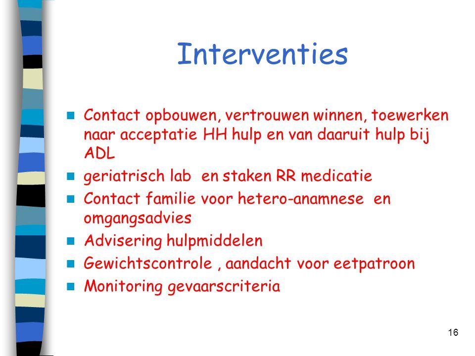 Interventies Contact opbouwen, vertrouwen winnen, toewerken naar acceptatie HH hulp en van daaruit hulp bij ADL.