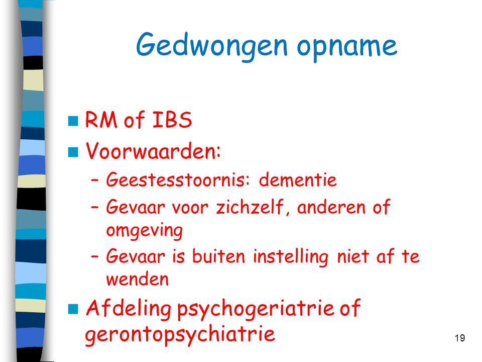 Gedwongen opname RM of IBS Voorwaarden: