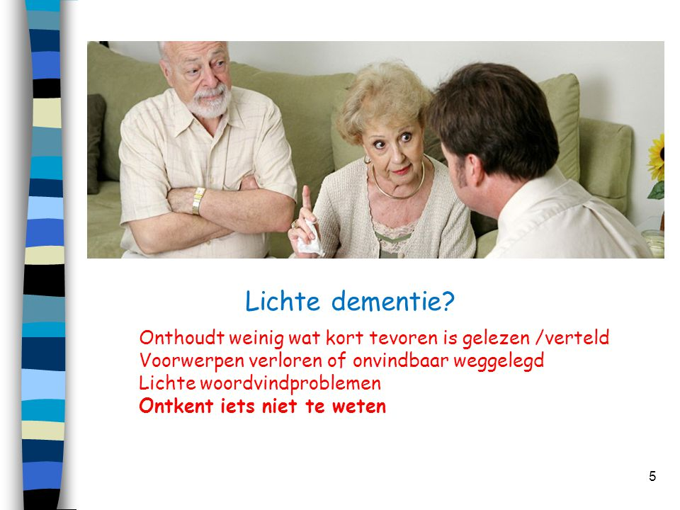 Lichte dementie Onthoudt weinig wat kort tevoren is gelezen /verteld