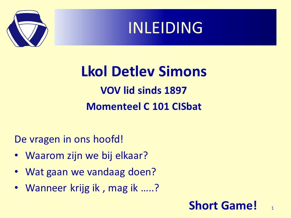 INLEIDING Lkol Detlev Simons VOV lid sinds 1897 Momenteel C 101 CISbat