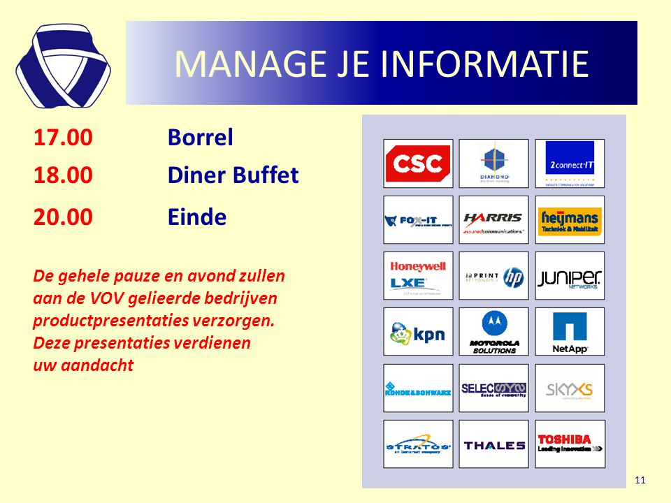 MANAGE JE INFORMATIE 17.00 Borrel 18.00 Diner Buffet 20.00 Einde
