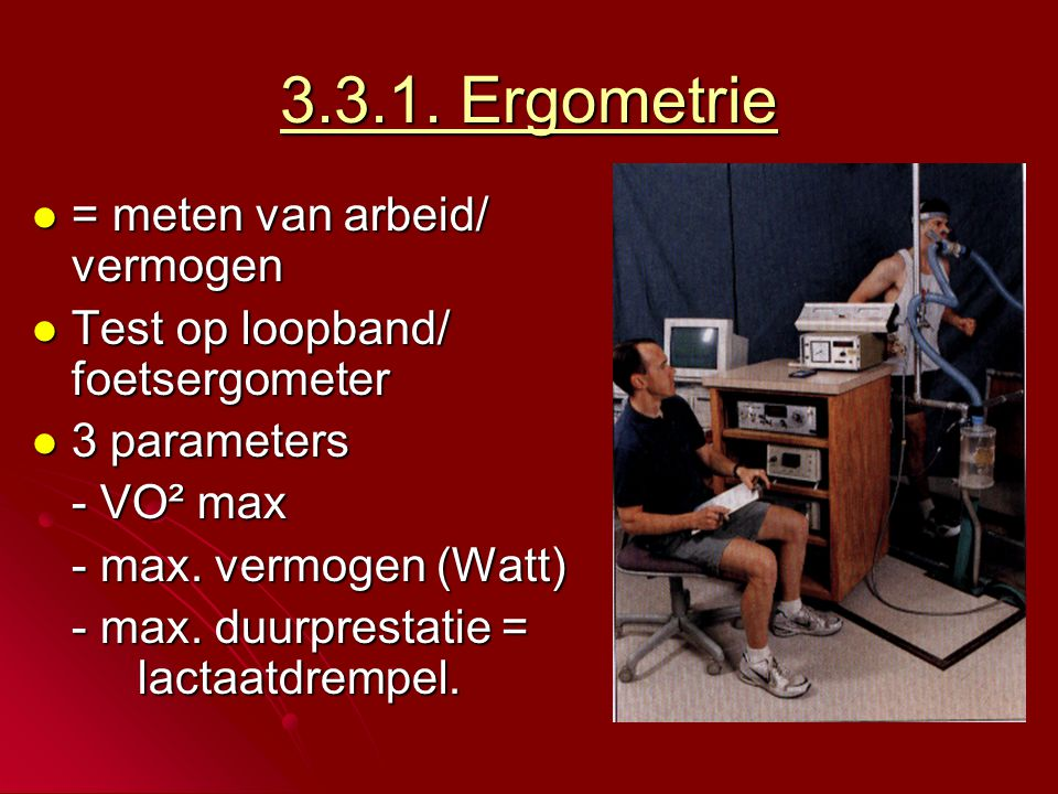 3.3.1. Ergometrie = meten van arbeid/ vermogen