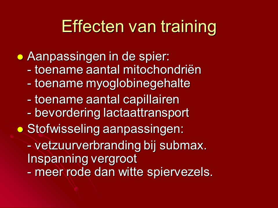 Effecten van training Aanpassingen in de spier: - toename aantal mitochondriën - toename myoglobinegehalte.